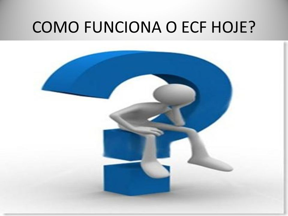 COMO FUNCIONA O ECF HOJE
