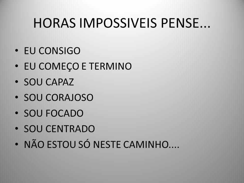 HORAS IMPOSSIVEIS PENSE...