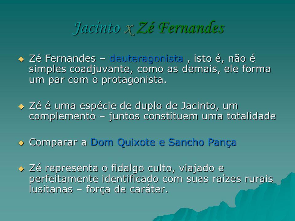 Jacinto x Zé Fernandes Zé Fernandes – deuteragonista , isto é, não é simples coadjuvante, como as demais, ele forma um par com o protagonista.