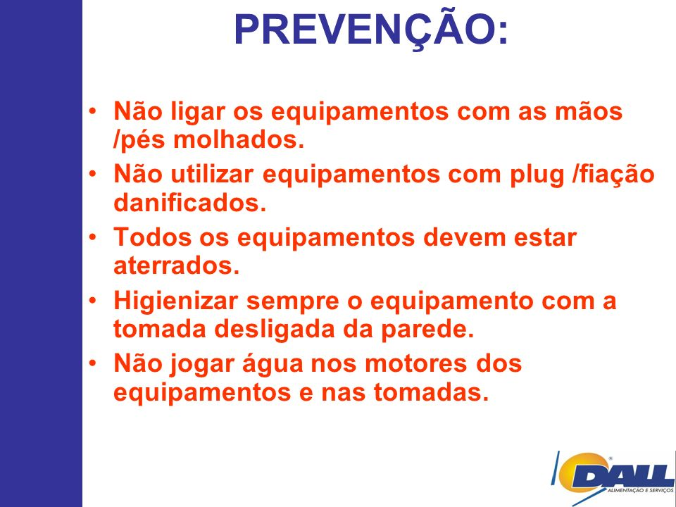 PREVENÇÃO: Não ligar os equipamentos com as mãos /pés molhados.