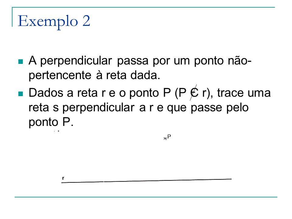 Exemplo 2 A perpendicular passa por um ponto não-pertencente à reta dada.