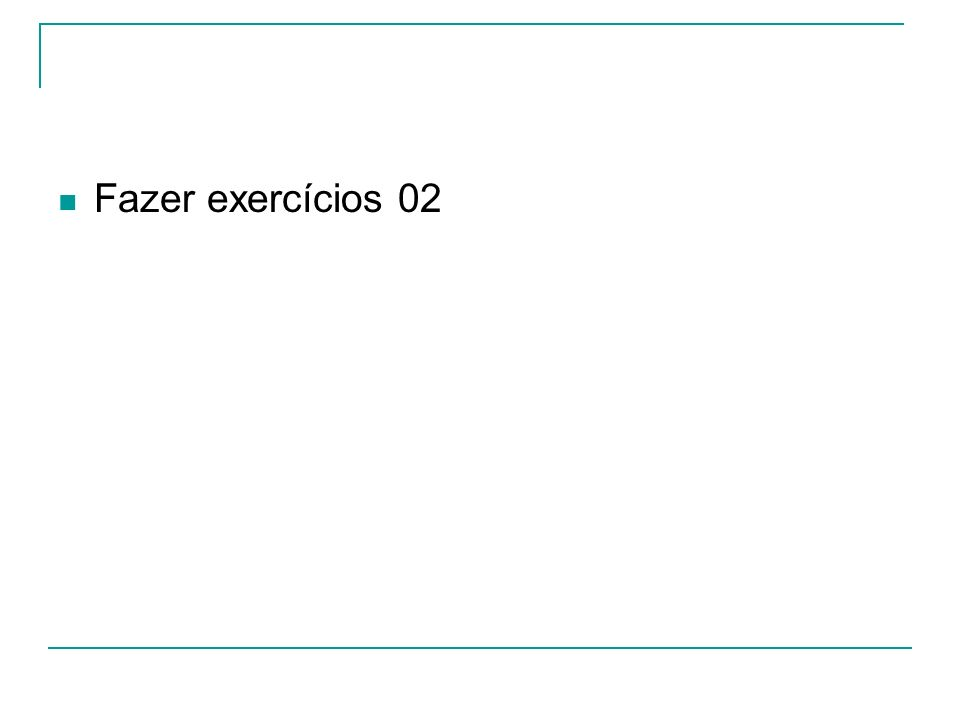 Fazer exercícios 02