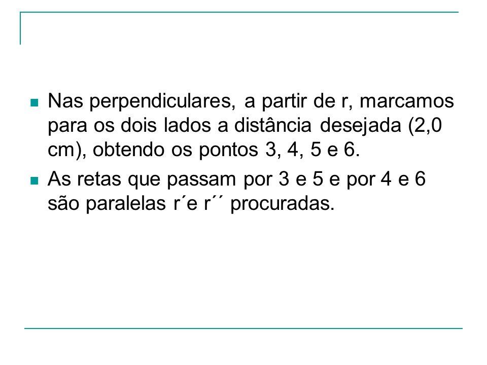 Nas perpendiculares, a partir de r, marcamos para os dois lados a distância desejada (2,0 cm), obtendo os pontos 3, 4, 5 e 6.