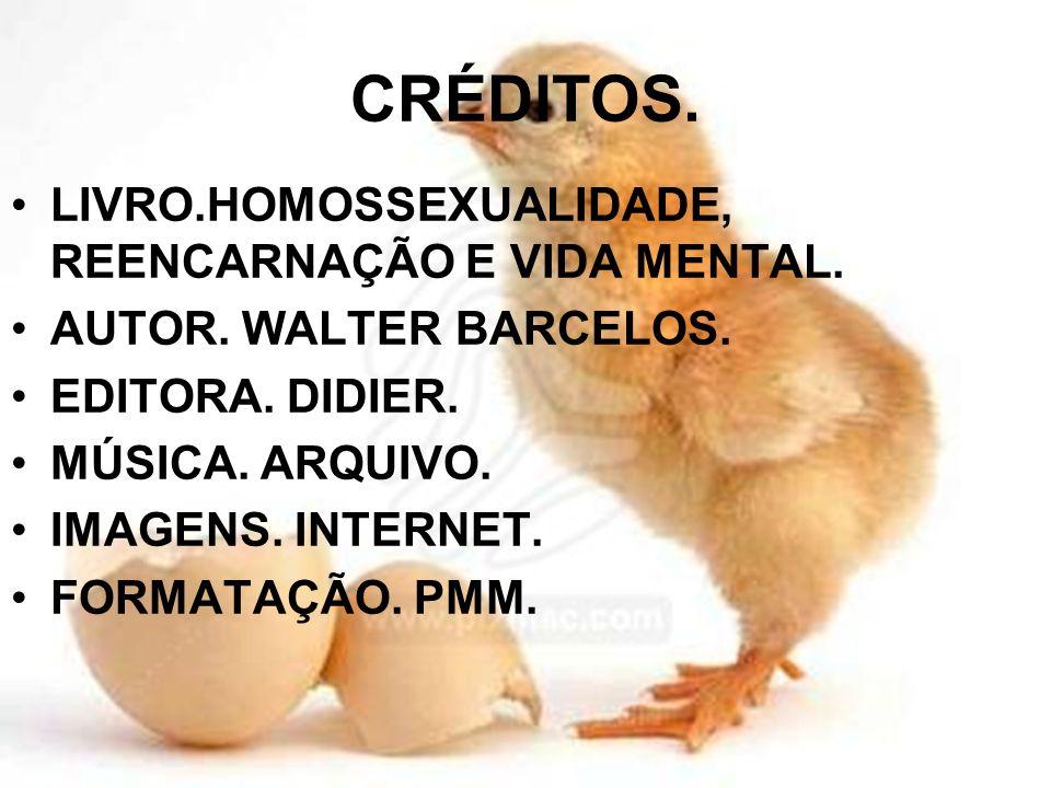 CRÉDITOS. LIVRO.HOMOSSEXUALIDADE, REENCARNAÇÃO E VIDA MENTAL.