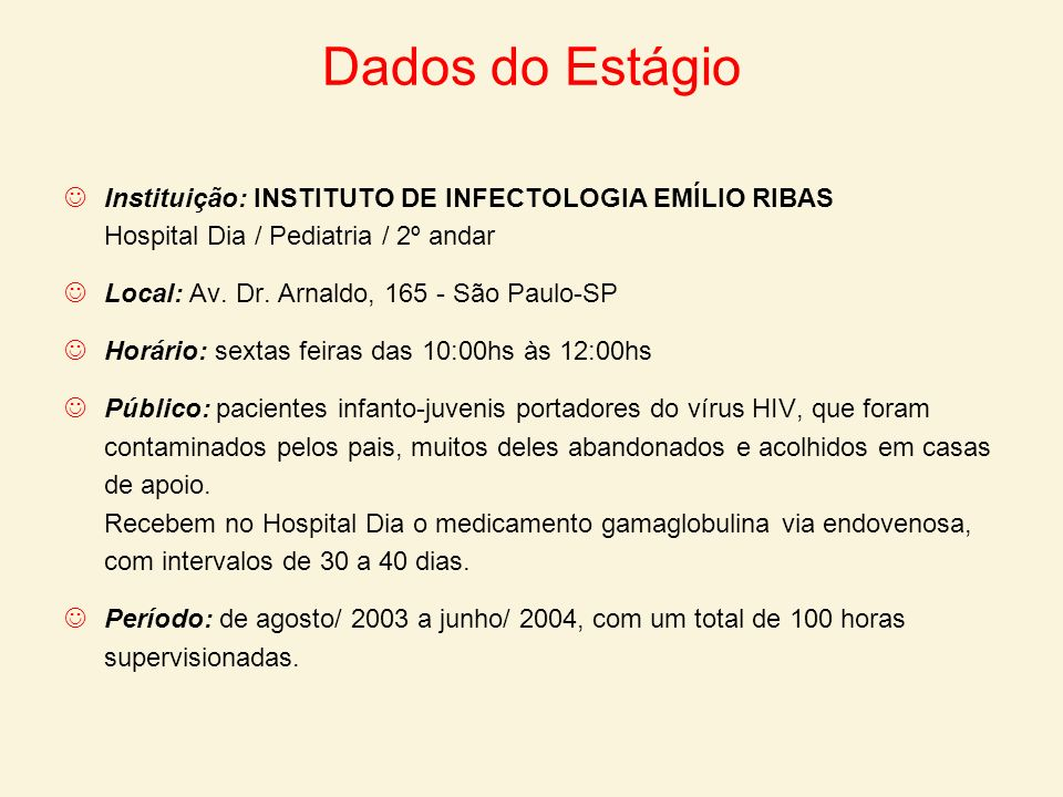 Dados do Estágio Instituição: INSTITUTO DE INFECTOLOGIA EMÍLIO RIBAS Hospital Dia / Pediatria / 2º andar.