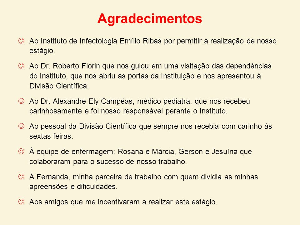 Agradecimentos Ao Instituto de Infectologia Emílio Ribas por permitir a realização de nosso estágio.