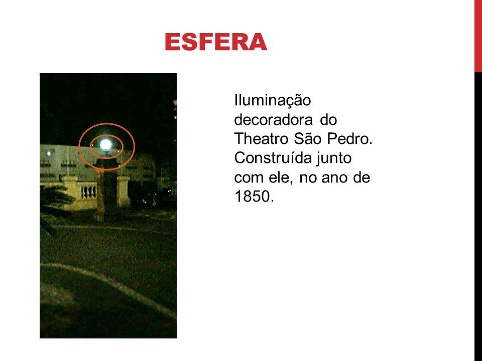 esfera Iluminação decoradora do Theatro São Pedro. Construída junto com ele, no ano de 1850.