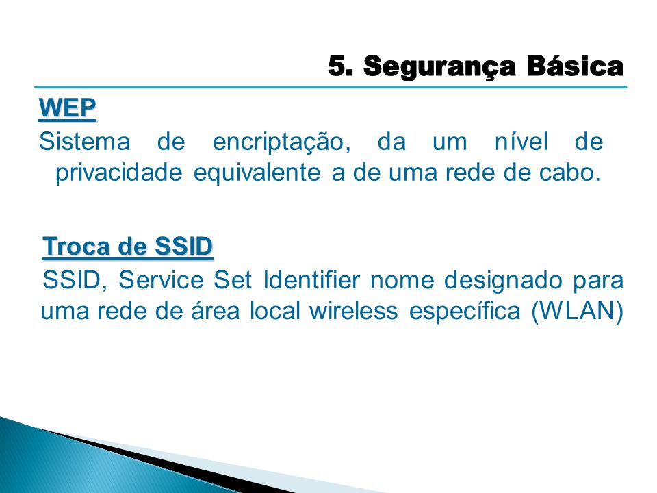 5. Segurança Básica WEP. Sistema de encriptação, da um nível de privacidade equivalente a de uma rede de cabo.
