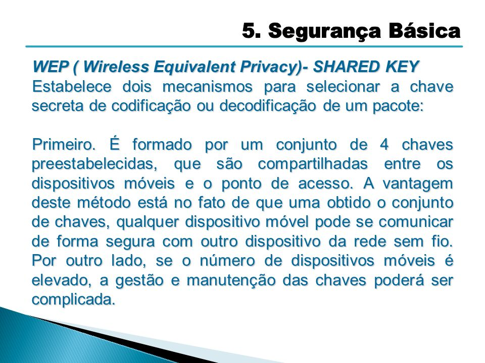 5. Segurança Básica WEP ( Wireless Equivalent Privacy)- SHARED KEY.