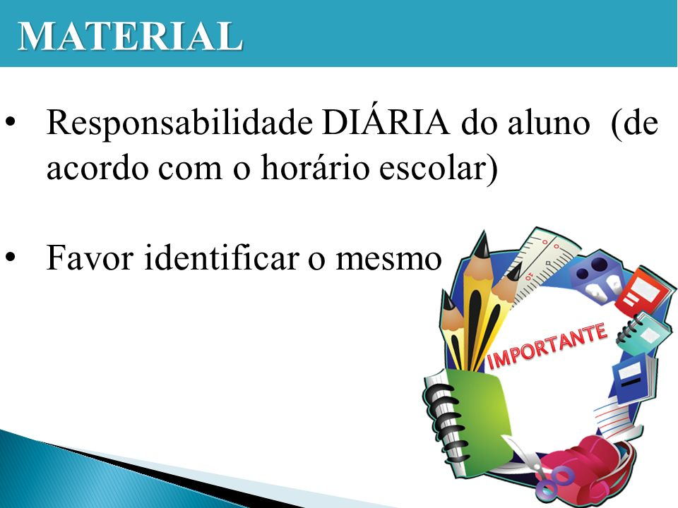MATERIAL Responsabilidade DIÁRIA do aluno (de acordo com o horário escolar) Favor identificar o mesmo.