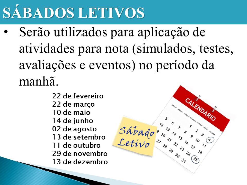 SÁBADOS LETIVOS Serão utilizados para aplicação de atividades para nota (simulados, testes, avaliações e eventos) no período da manhã.