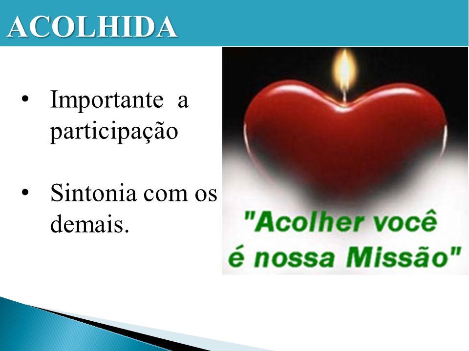 ACOLHIDA Importante a participação Sintonia com os demais.