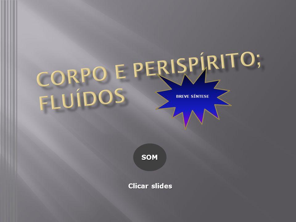 CORPO E PERISPÍRITO; FLUÍDOS