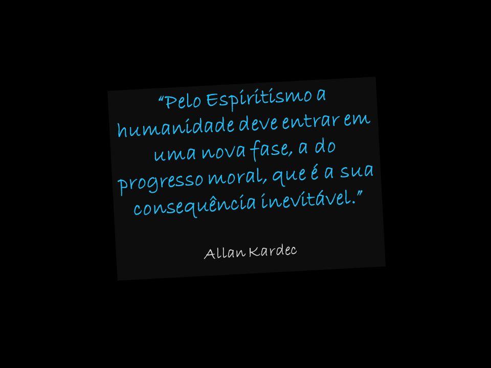 Pelo Espiritismo a humanidade deve entrar em uma nova fase, a do progresso moral, que é a sua consequência inevitável.