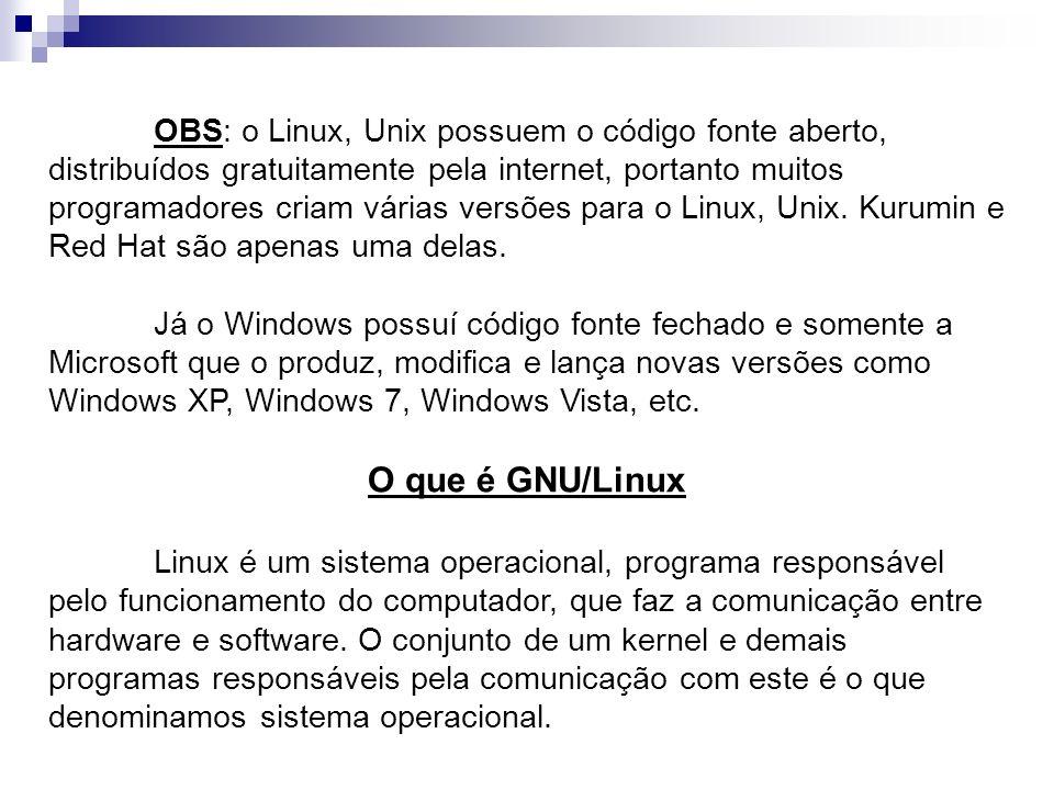 OBS: o Linux, Unix possuem o código fonte aberto, distribuídos gratuitamente pela internet, portanto muitos programadores criam várias versões para o Linux, Unix. Kurumin e Red Hat são apenas uma delas.