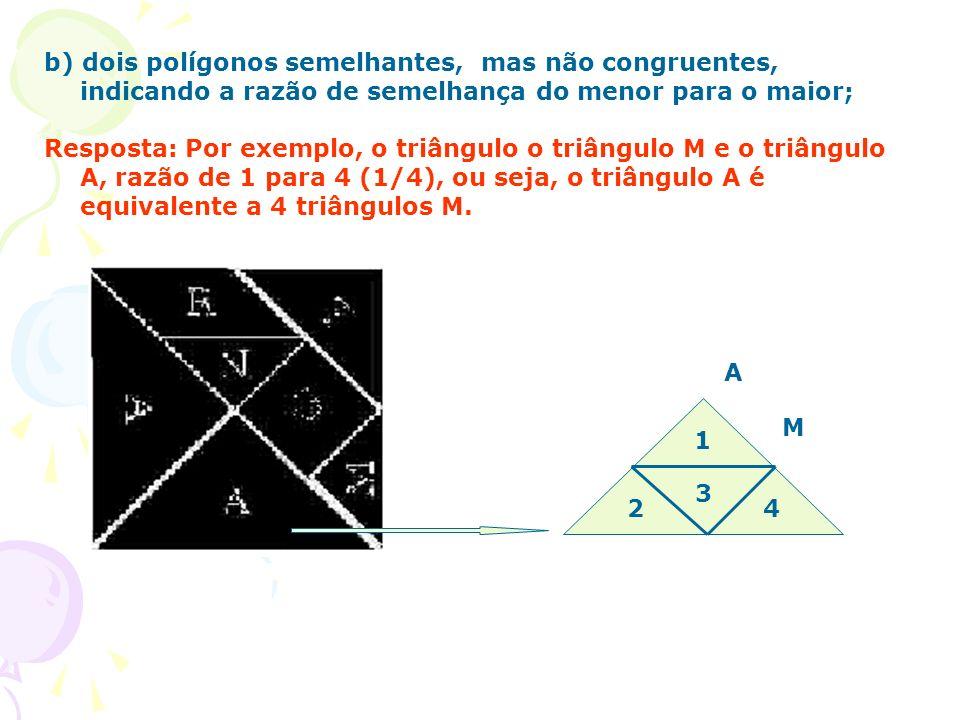 b) dois polígonos semelhantes, mas não congruentes, indicando a razão de semelhança do menor para o maior;
