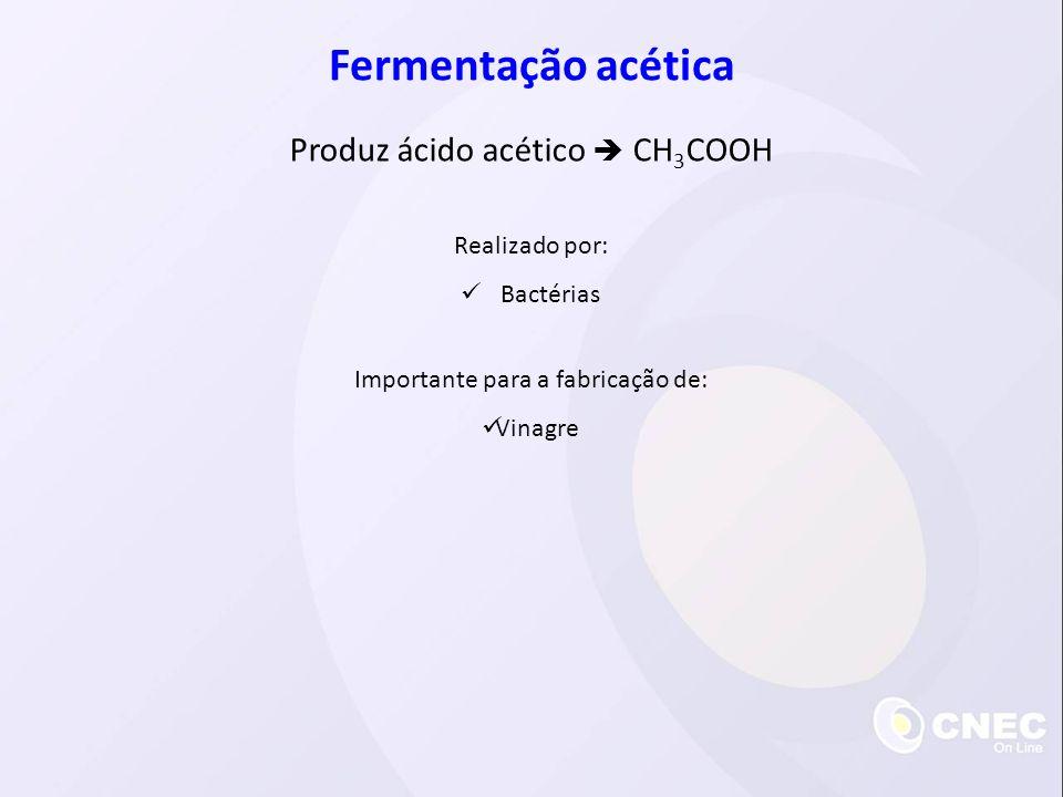 Fermentação acética Produz ácido acético  CH3COOH Realizado por:
