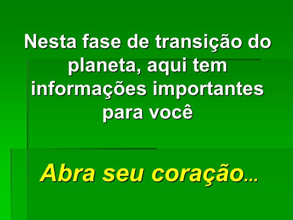 Nesta fase de transição do planeta, aqui tem informações importantes para você