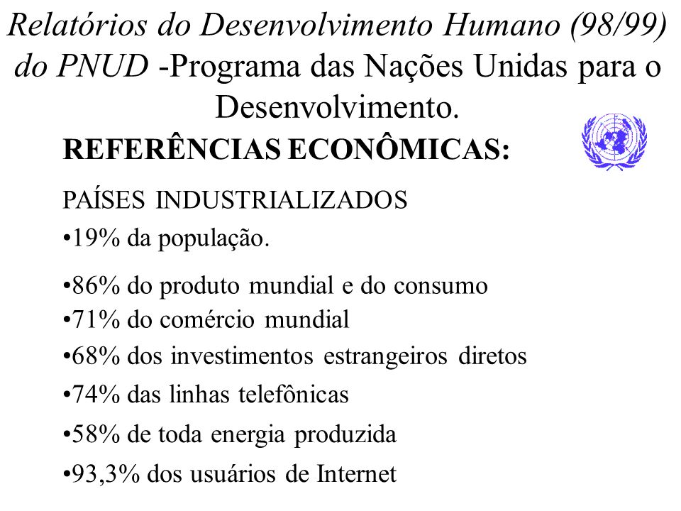 Relatórios do Desenvolvimento Humano (98/99) do PNUD -Programa das Nações Unidas para o Desenvolvimento.