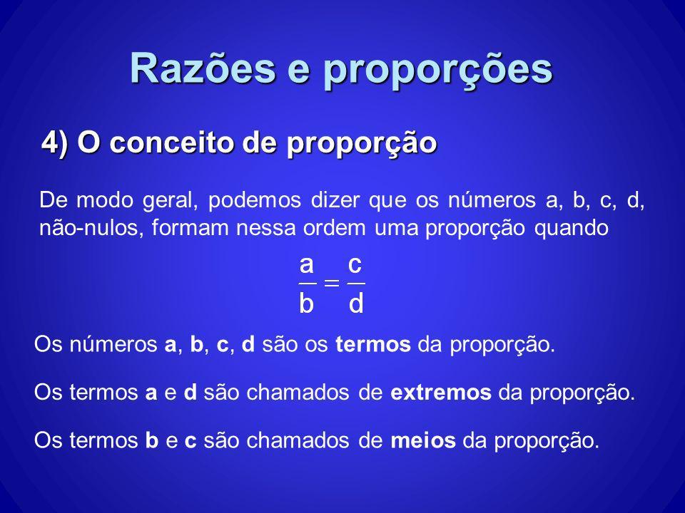 Razões e proporções 4) O conceito de proporção