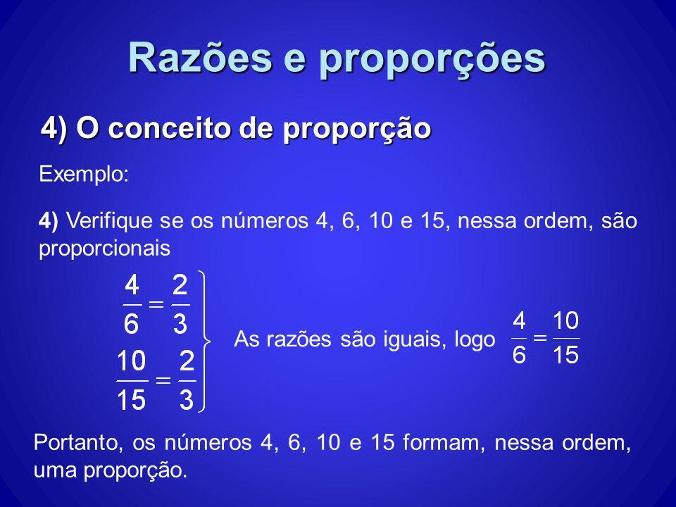 Razões e proporções 4) O conceito de proporção Exemplo: