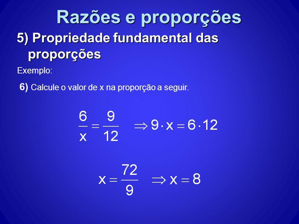 Razões e proporções 5) Propriedade fundamental das proporções