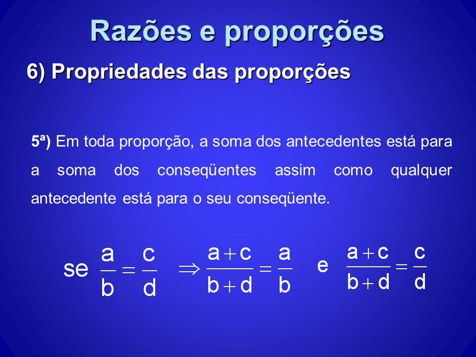 Razões e proporções 6) Propriedades das proporções