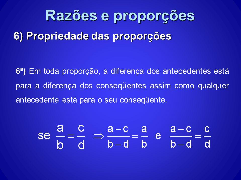 Razões e proporções 6) Propriedade das proporções