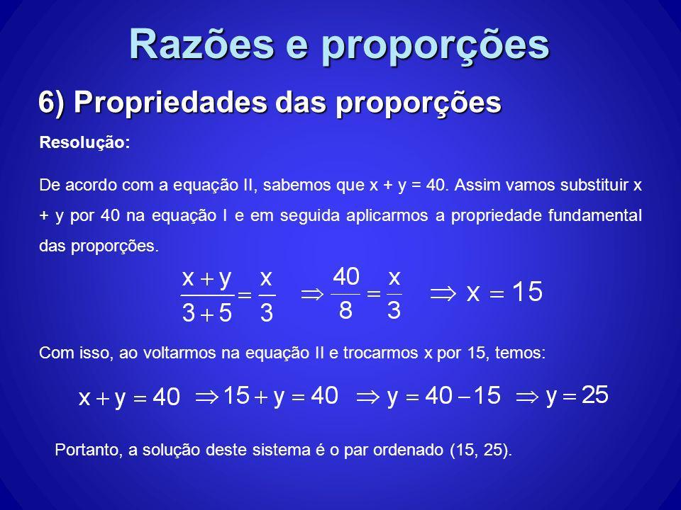 Razões e proporções 6) Propriedades das proporções Resolução: