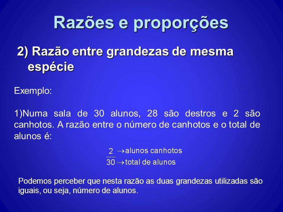 Razões e proporções 2) Razão entre grandezas de mesma espécie Exemplo: