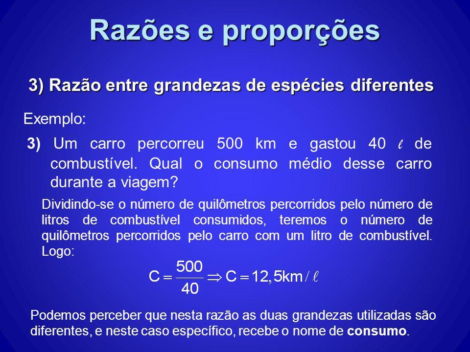 Razões e proporções 3) Razão entre grandezas de espécies diferentes