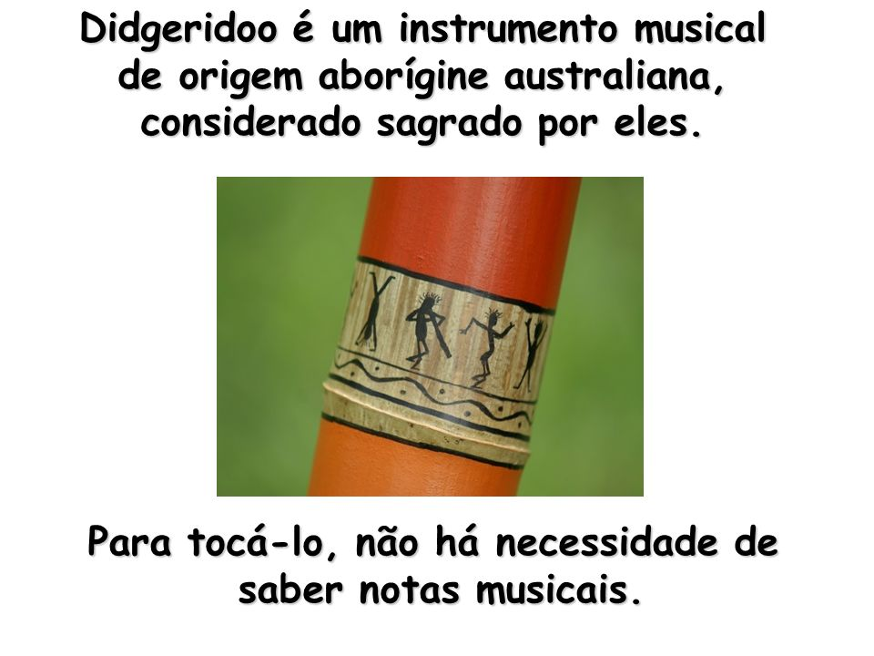 Didgeridoo é um instrumento musical de origem aborígine australiana,