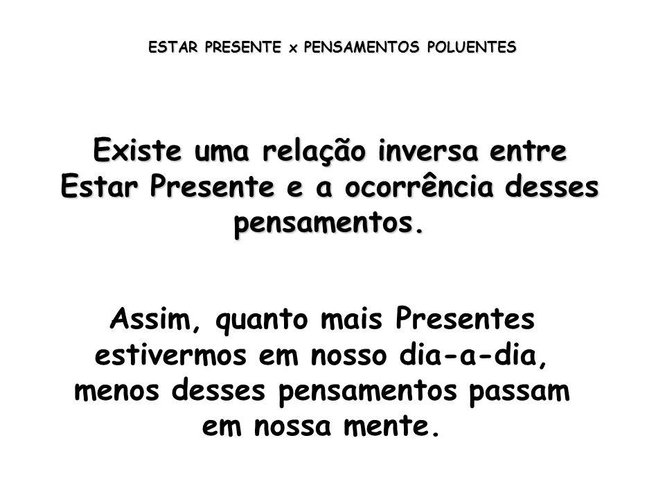 ESTAR PRESENTE x PENSAMENTOS POLUENTES