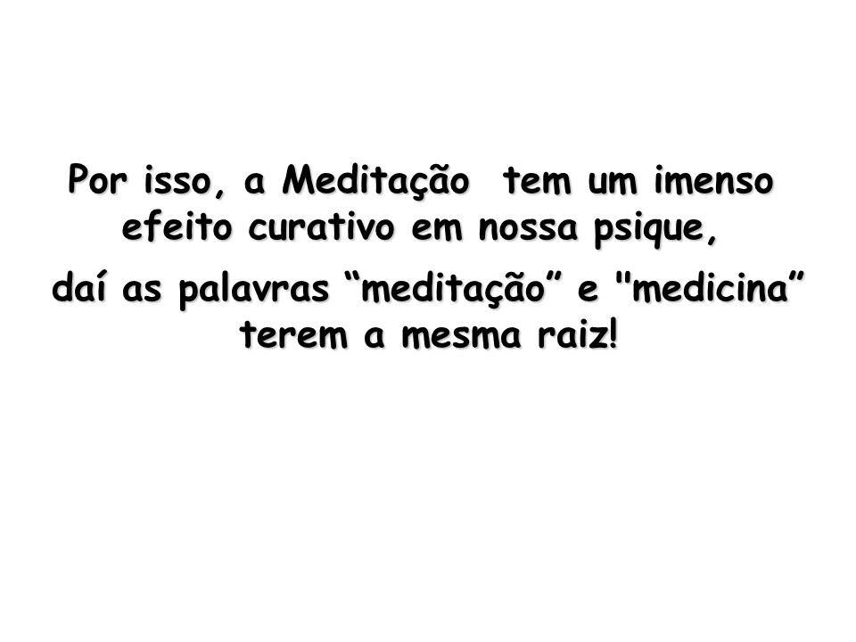 Por isso, a Meditação tem um imenso efeito curativo em nossa psique,