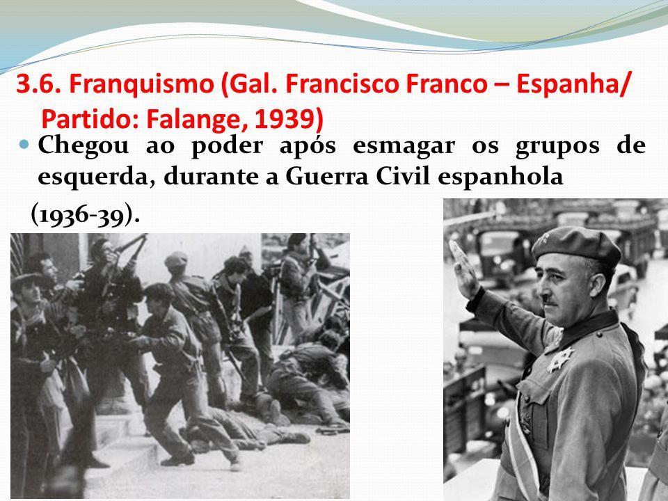 3.6. Franquismo (Gal. Francisco Franco – Espanha/ Partido: Falange, 1939)