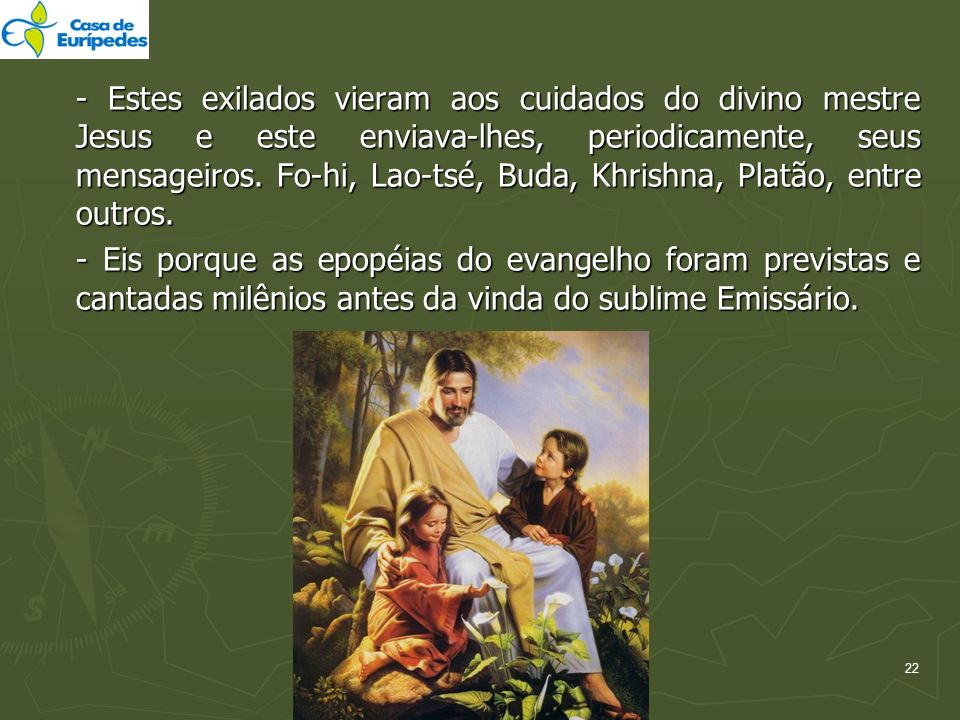 - Estes exilados vieram aos cuidados do divino mestre Jesus e este enviava-lhes, periodicamente, seus mensageiros. Fo-hi, Lao-tsé, Buda, Khrishna, Platão, entre outros.