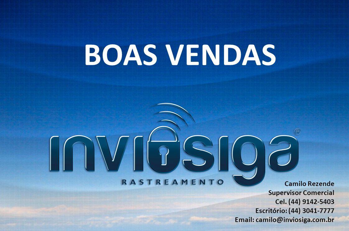 BOAS VENDAS Camilo Rezende Supervisor Comercial Cel. (44) 9142-5403