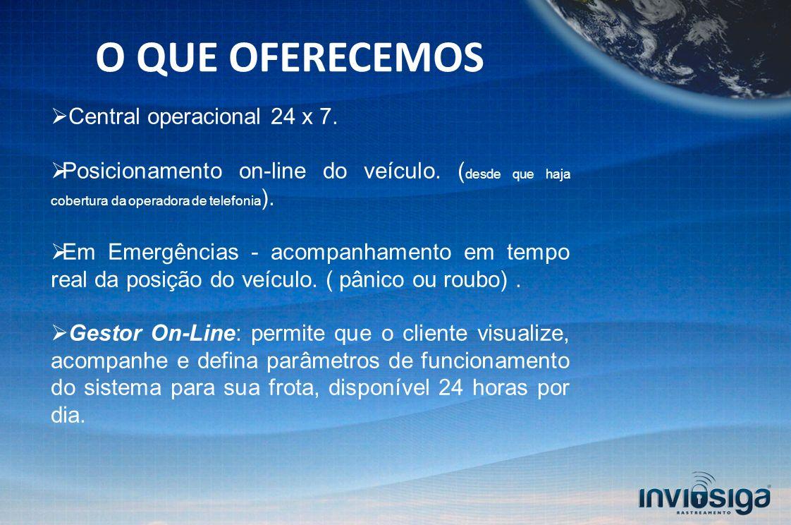O QUE OFERECEMOS Central operacional 24 x 7.