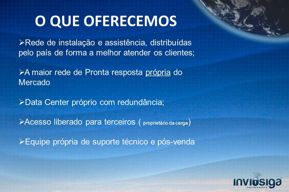 O QUE OFERECEMOS Rede de instalação e assistência, distribuídas pelo país de forma a melhor atender os clientes;