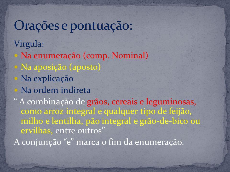 Orações e pontuação: Virgula: Na enumeração (comp. Nominal)