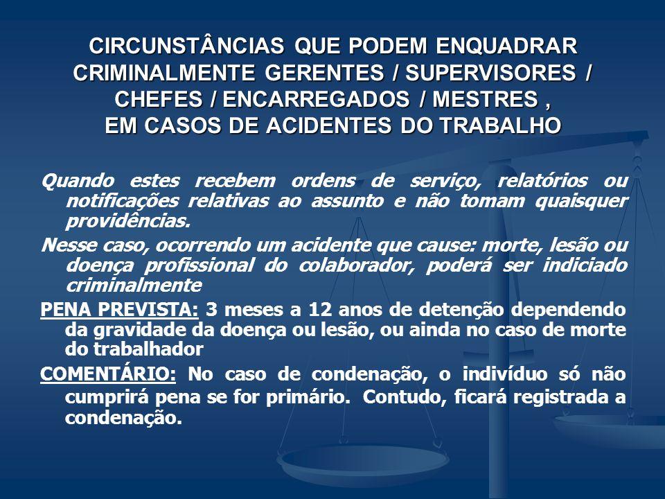 CIRCUNSTÂNCIAS QUE PODEM ENQUADRAR CRIMINALMENTE GERENTES / SUPERVISORES / CHEFES / ENCARREGADOS / MESTRES , EM CASOS DE ACIDENTES DO TRABALHO
