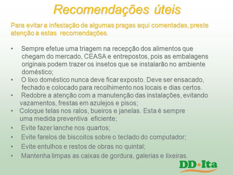 Recomendações úteis Para evitar a infestação de algumas pragas aqui comentadas, preste. atenção a estas recomendações.