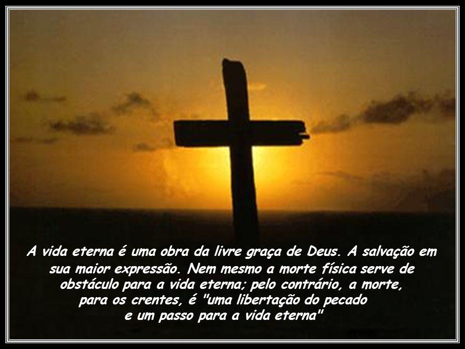A vida eterna é uma obra da livre graça de Deus