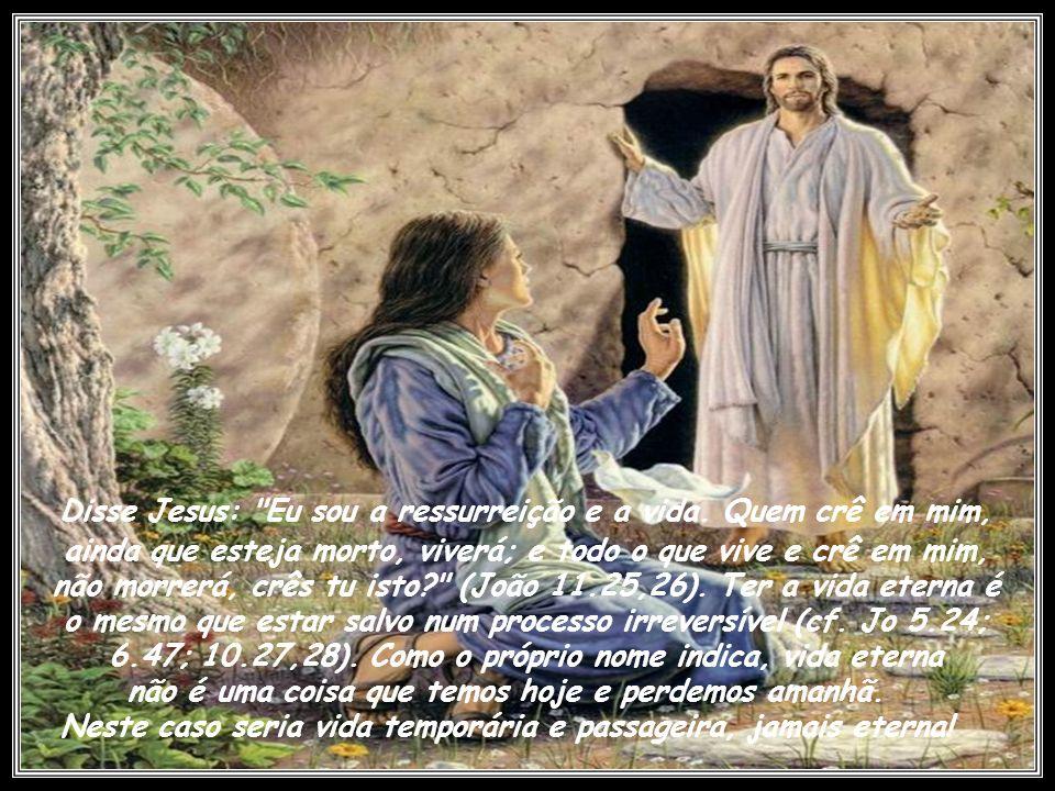 Disse Jesus: Eu sou a ressurreição e a vida