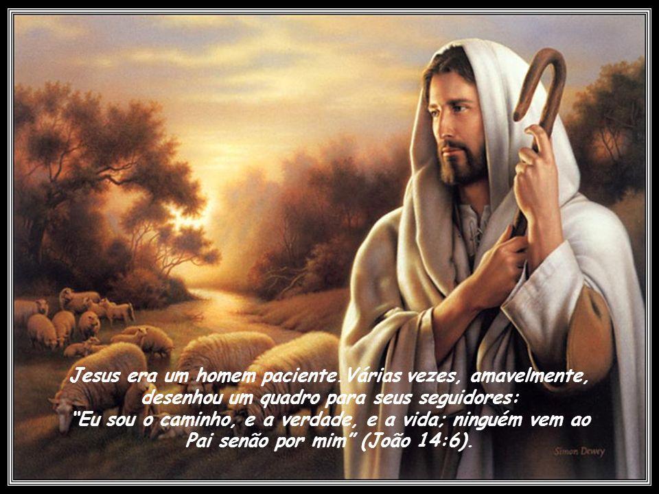Jesus era um homem paciente.Várias vezes, amavelmente,