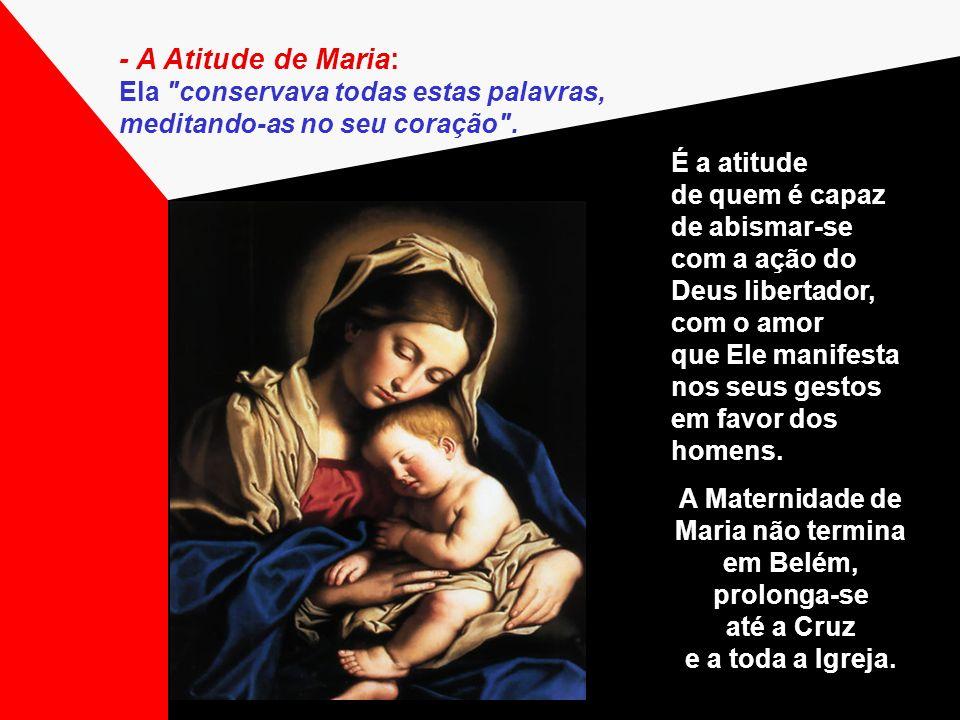 - A Atitude de Maria: Ela conservava todas estas palavras, meditando-as no seu coração .