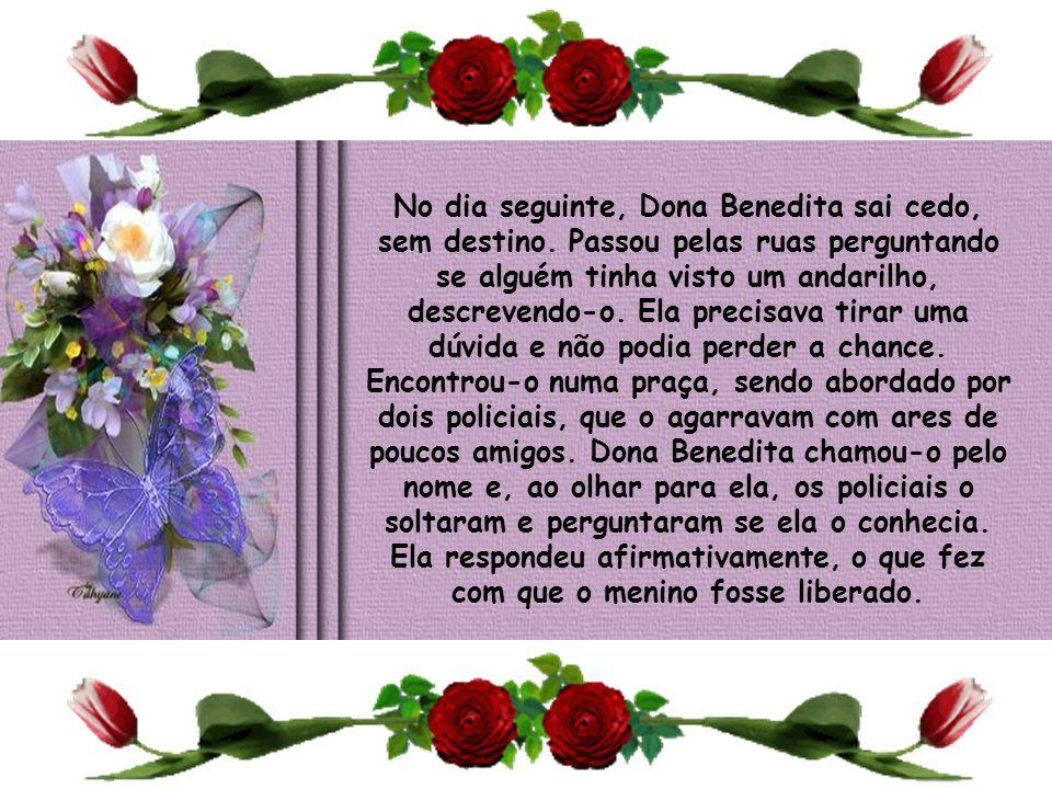 No dia seguinte, Dona Benedita sai cedo, sem destino