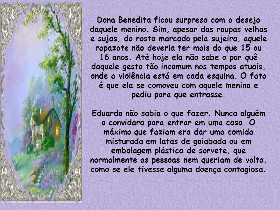 Dona Benedita ficou surpresa com o desejo daquele menino