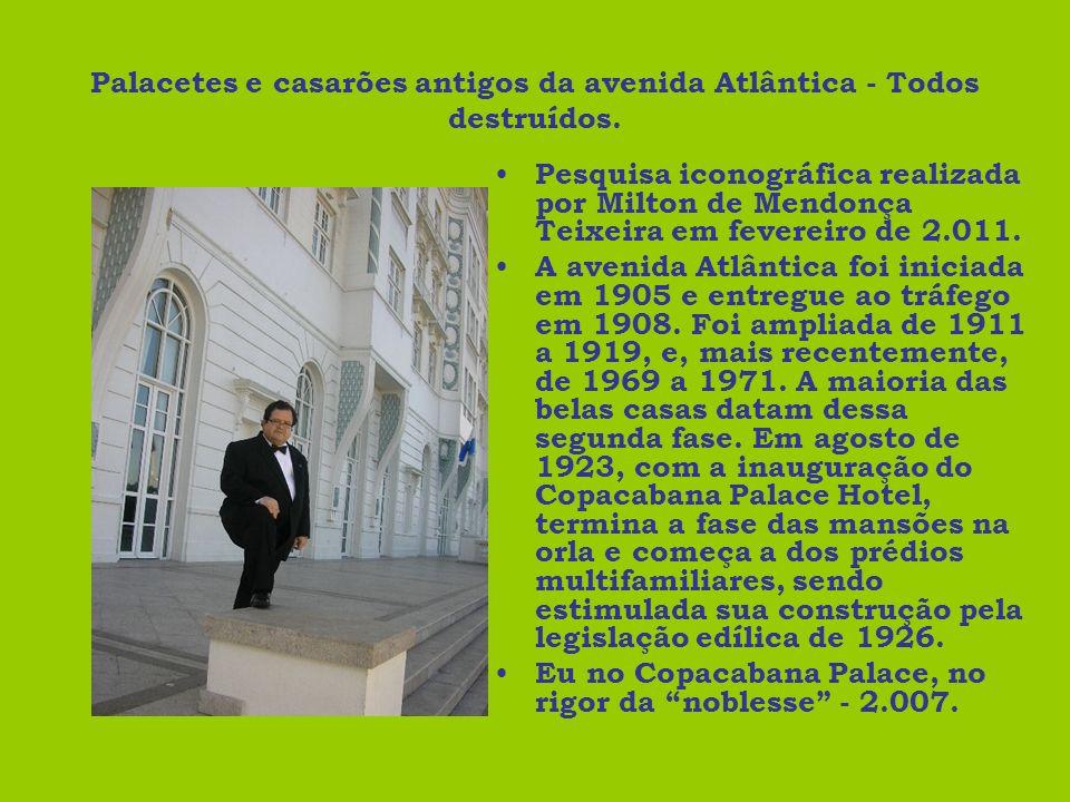 Palacetes e casarões antigos da avenida Atlântica - Todos destruídos.