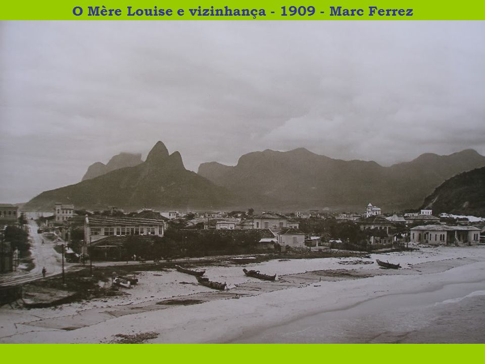 O Mère Louise e vizinhança - 1909 - Marc Ferrez